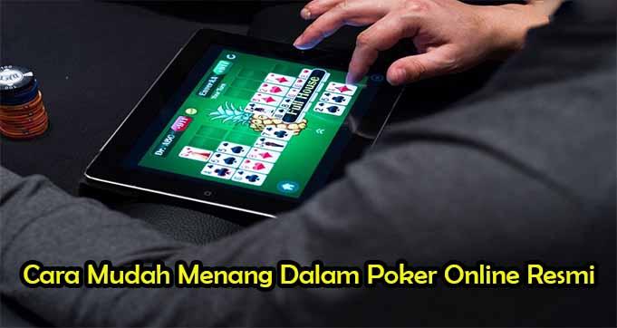 Cara Mudah Menang Dalam Poker Online Resmi