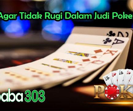 Taktik Agar Tidak Rugi Dalam Judi Poker Online