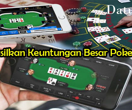 Tips Hasilkan Keuntungan Besar Poker Online