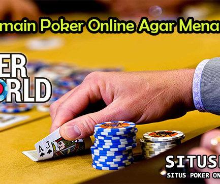 Trik Bermain Poker Online Agar Menang Terus