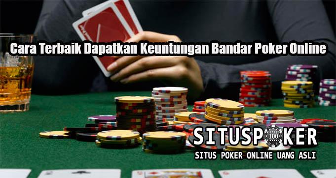 Cara Terbaik Dapatkan Keuntungan Bandar Poker Online
